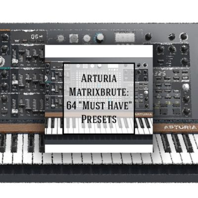 Arturia MatrixBrute - 64 'Must Have' Presets